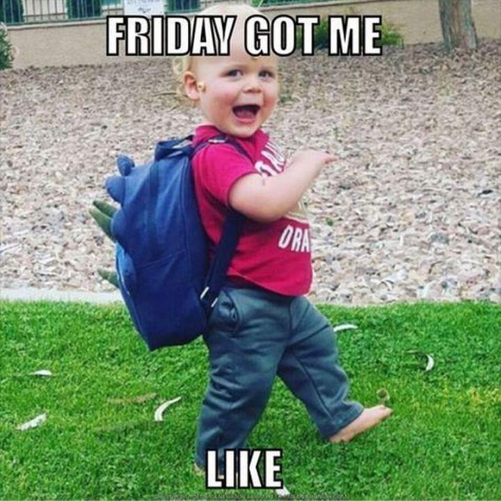 "27 Funny Friday Memes - ""Friday got me like."""