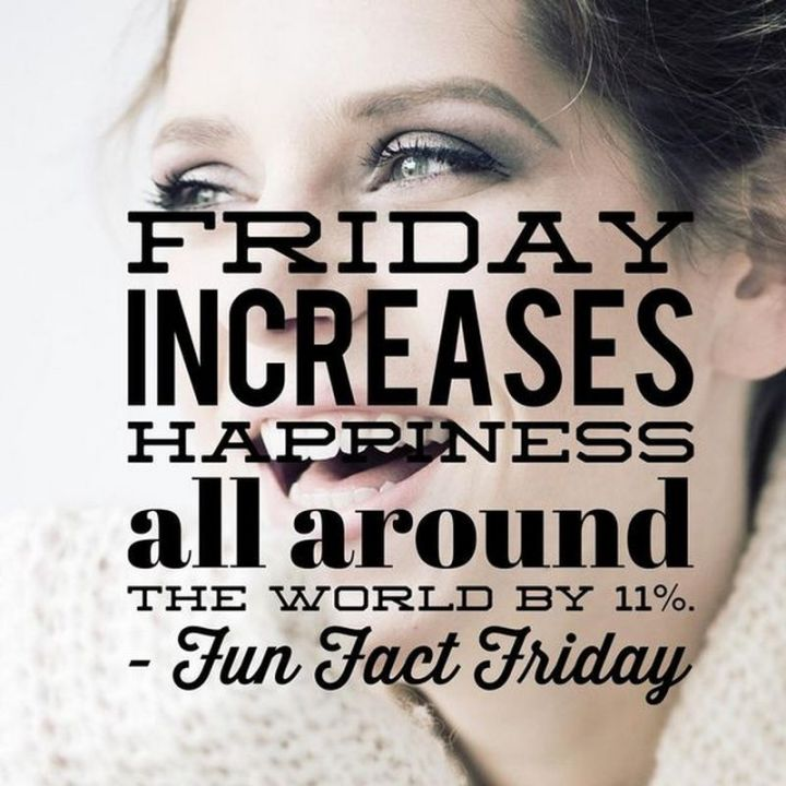 """27 Funny Friday Memes - """"Friday increases happiness all around the world by 11% - Fun Fact Friday."""""""