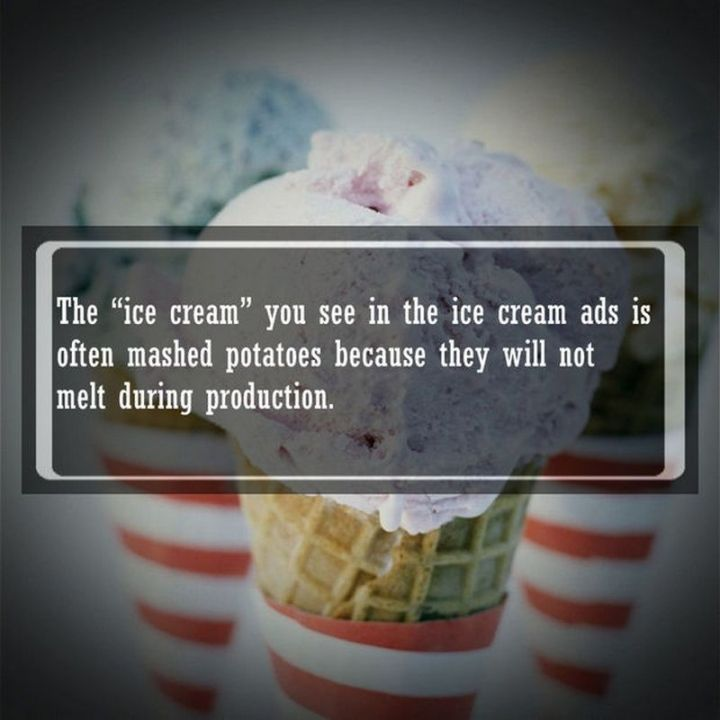"""19 Food Facts -""""The """"ice cream"""" you see in the ice cream ads is often mashed potatoes because they will not melt during production."""""""