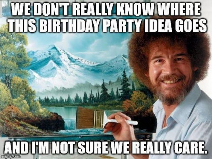 """We don't really know where this birthday party idea goes and I'm not sure we really care."""