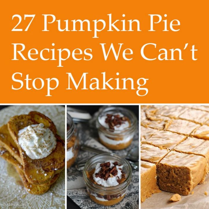 27 Pumpkin Pie and Dessert Recipes We Can't Stop Making.