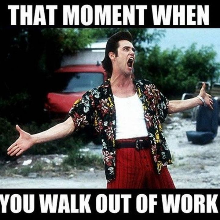 "30 Friday Work Memes - ""That moment when you walk out of work."""