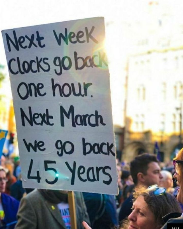 "23 Funny Anti-Brexit Signs - ""Next week clocks go back one hour. Next March we go back 45 years."""