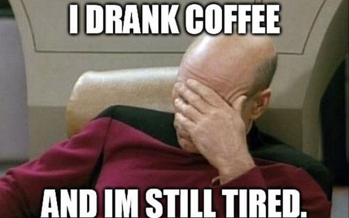 """37 Best Exhausted Memes - """"I drank coffee and I'm still tired."""""""