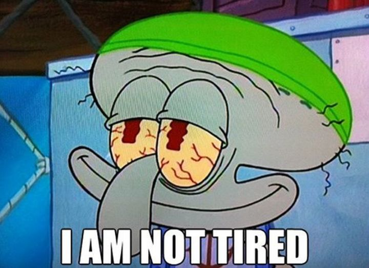 """37 Best Exhausted Memes - """"I am not tired."""""""