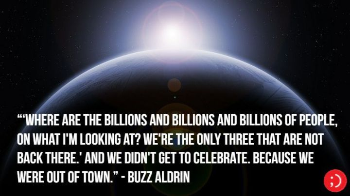 "17 Buzz Aldrin Quotes - ""Where are the billions and billions and billions of people, on what I'm looking at? We're the only three that are not back there.' And we didn't get to celebrate. Because we were out of town."""