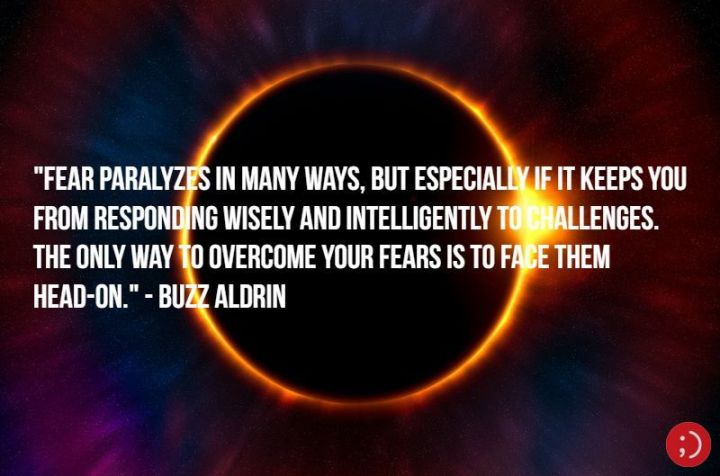 "17 Buzz Aldrin Quotes - ""Fear paralyzes in many ways, but especially if it keeps you from responding wisely and intelligently to challenges. The only way to overcome your fears is to face them head-on."""