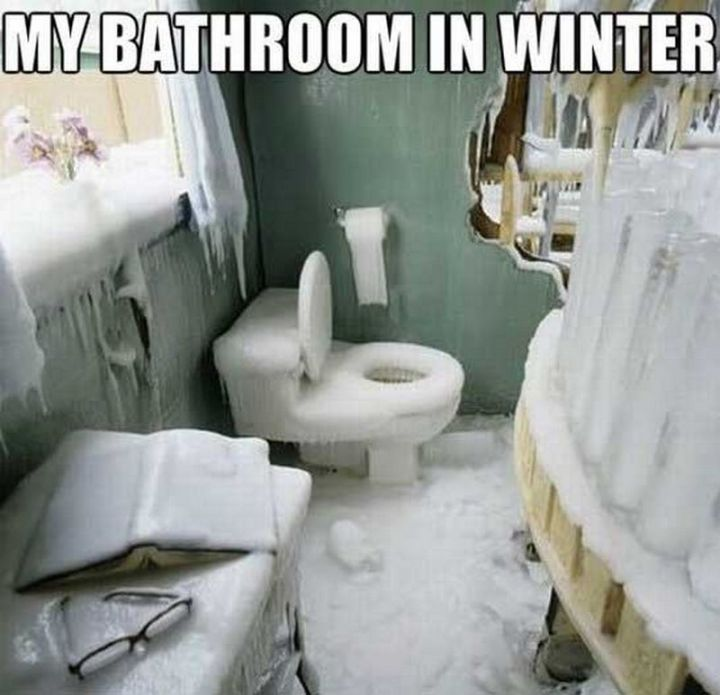 "55 Funny Winter Memes - ""My bathroom in winter."""