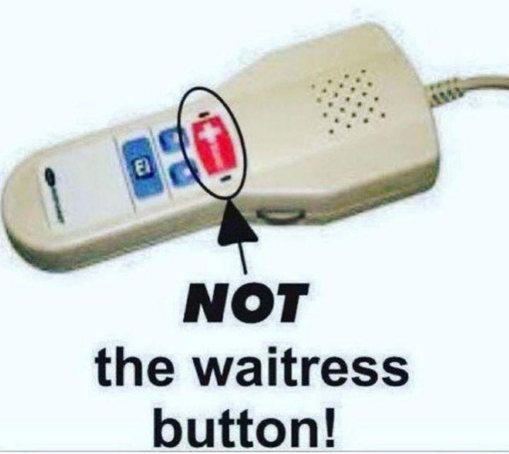 "101 Funny Nursing Memes - ""NOT the waitress button!"""