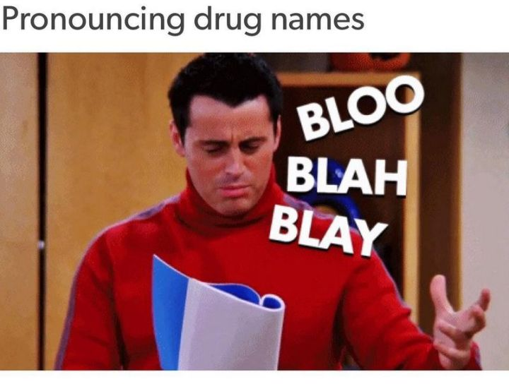 "101 Funny Nursing Memes - ""Pronouncing drug names: Bloo. Blah. Blay."""