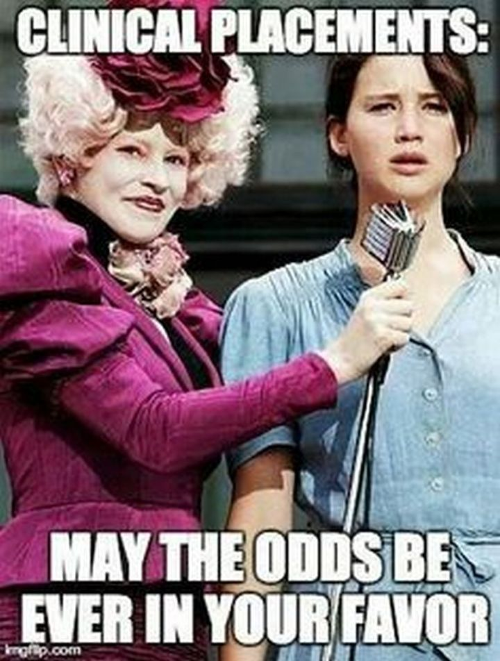 """101 Funny Nursing Memes - """"Clinical placements: May the odds be ever in your favor."""""""