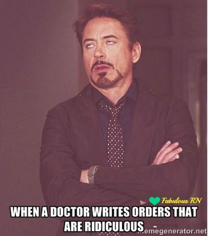 """101 Funny Nursing Memes - """"When a doctor writes orders that are ridiculous."""""""