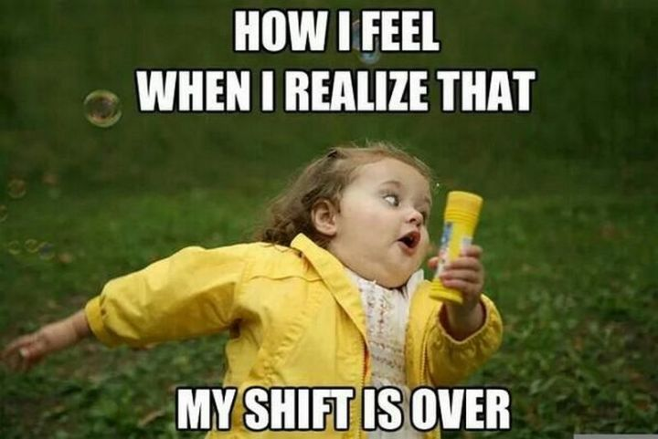 """101 Funny Nursing Memes - """"How I feel when I realize that my shift is over."""""""