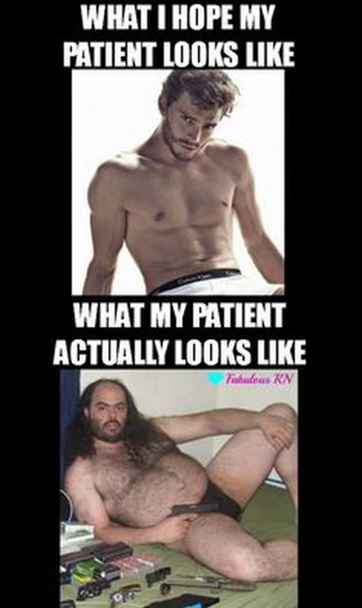 """101 Funny Nursing Memes - """"What I hope my patient looks like. What my patient actually looks like."""""""