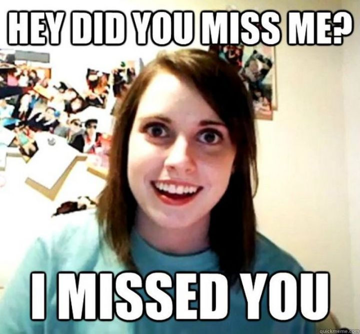 "101 I miss you memes - ""Hey, did you miss me? I missed you."""