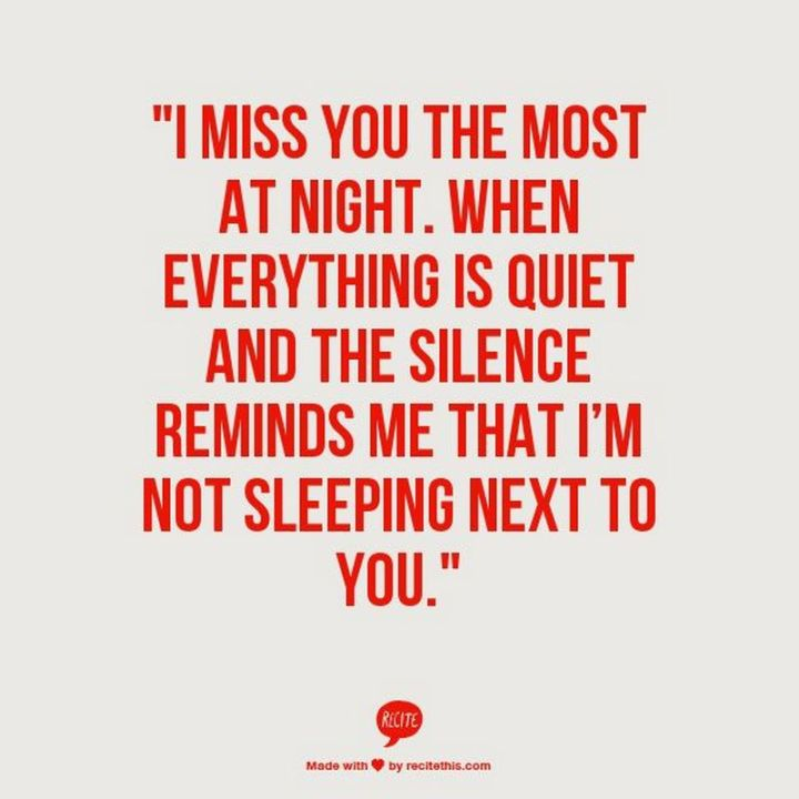 """101 I miss you memes - """"I miss you the most at night. When everything is quiet and the silence reminds me that I'm not sleeping next to you."""""""