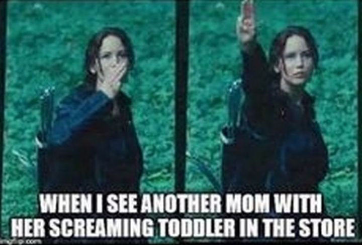 """101 Funny Mom Memes - """"When I see another mom with her screaming toddler in the store."""""""