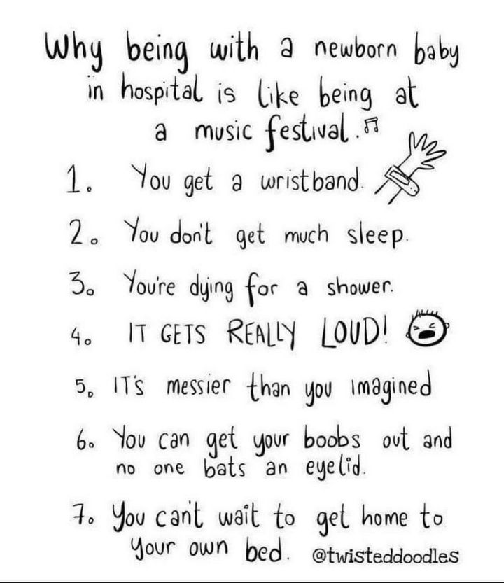 """101 Funny Mom Memes - """"Why being with a newborn baby in hospital is like being at a music festival. 1) you get a wristband. 2) You don't get much sleep. 3) You're dying for a shower. 4) IT GETS REALLY LOUD! 5) It's messier than you imagined. 6) You can get your boobs out and no bats an eyelid. 7) You can't wait to get home to your own bed."""""""