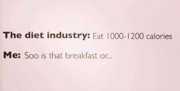 """101 Smile Memes - """"The diet industry: Eat 1000-1200 calories. Me: Soo is that breakfast or..."""""""