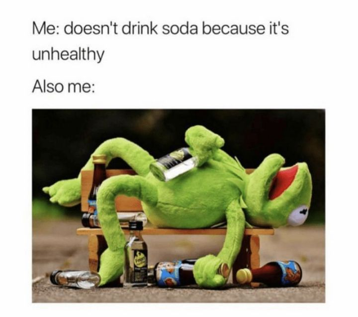 """101 Smile Memes - """"Me: Doesn't drink soda because it's unhealthy. Also me:"""""""
