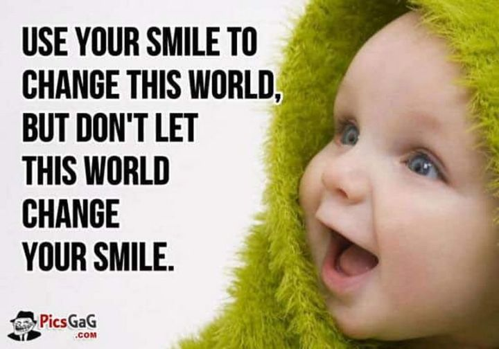 """101 Smile Memes - """"Use your smile to change this world, but don't let this world change your smile."""""""