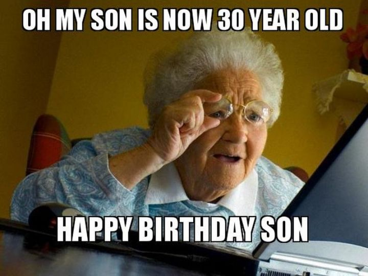 "101 Happy 30th Birthday Memes - ""Oh, my son is now 30 years old. Happy birthday, son."""