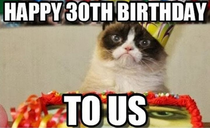 "101 Happy 30th Birthday Memes - ""Happy 30th birthday to us."""