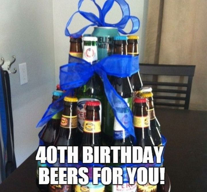 "101 Happy 40th Birthday Memes - ""40th birthday beers for you!"""