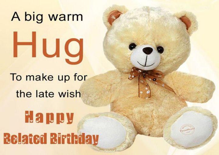 "85 Happy Belated Birthday Memes - ""A big warm hug to make up for the late wish. Happy Belated Birthday meme."""