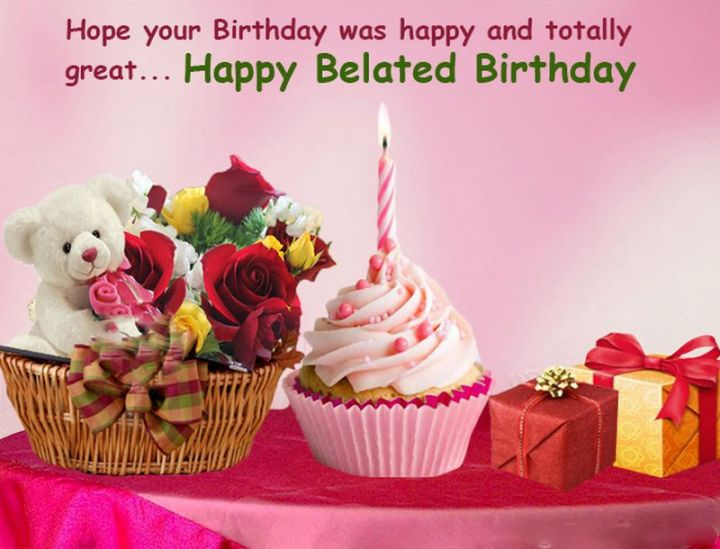 "85 Happy Belated Birthday Memes - ""Hope your birthday was happy and totally great...Happy Belated Birthday meme."""