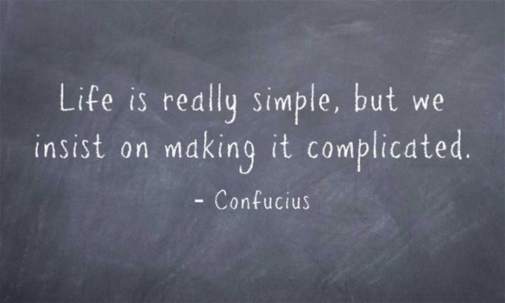 "41 Incredibly Powerful Quotes - ""Life is really simple, but we insist on making it complicated."" - Confucius"
