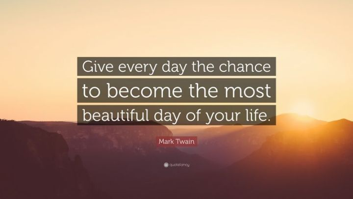 """75 Good Morning Quotes - """"Give every day the chance to become the most beautiful day of your life."""" - Anonymous"""