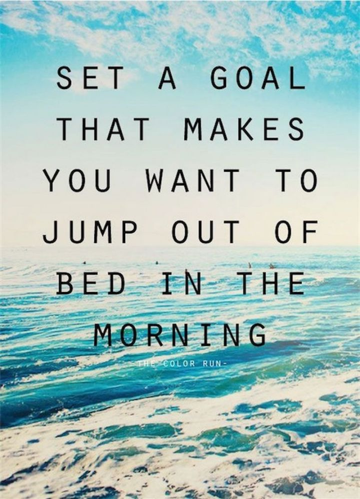 """75 Good Morning Quotes - """"Set a goal that makes you want to jump out of bed in the morning."""" - Anonymous"""