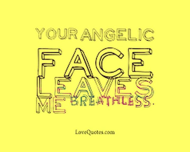 "59 Love Quotes for Her - ""Your angelic face leaves me breathless."" - Anonymous"
