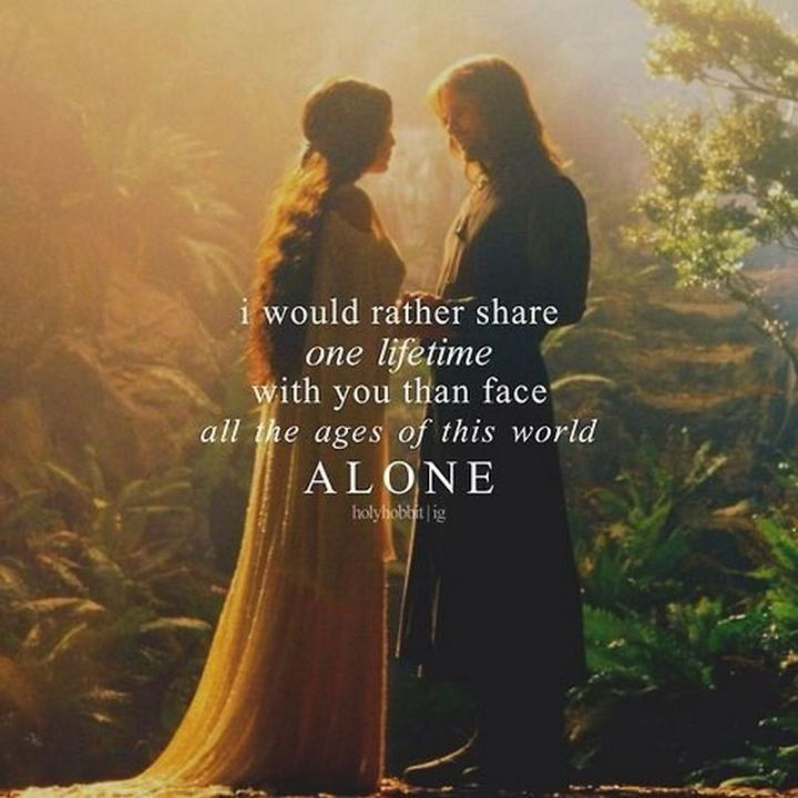 "59 Love Quotes for Her - ""I would rather share one lifetime with you than face all the ages of this world alone."" - Anonymous"