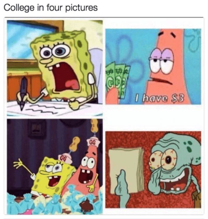 "Funny SpongeBob Memes - ""College in four pictures: I have $3"""