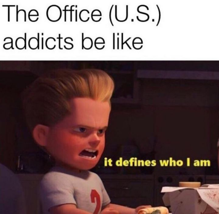 """57 Funny 'the Office' Memes - """"The Office (U.S.) addicts be like: It defines who I am."""""""