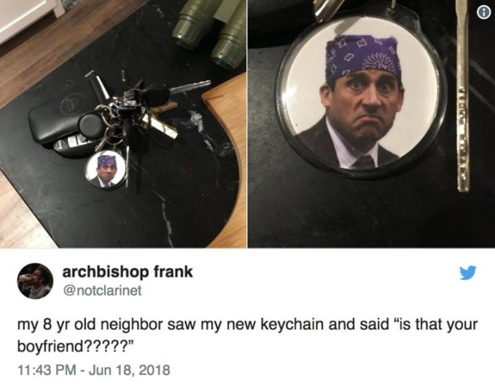 """57 Funny 'the Office' Memes - """"My 8 yr old neighbor saw my new keychain and said 'Is that your new boyfriend?????'"""""""