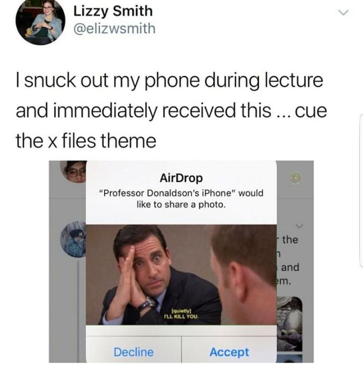 """57 Funny 'the Office' Memes - """"I snuck out my phone during lecture and immediately received this...cue the x files theme."""""""