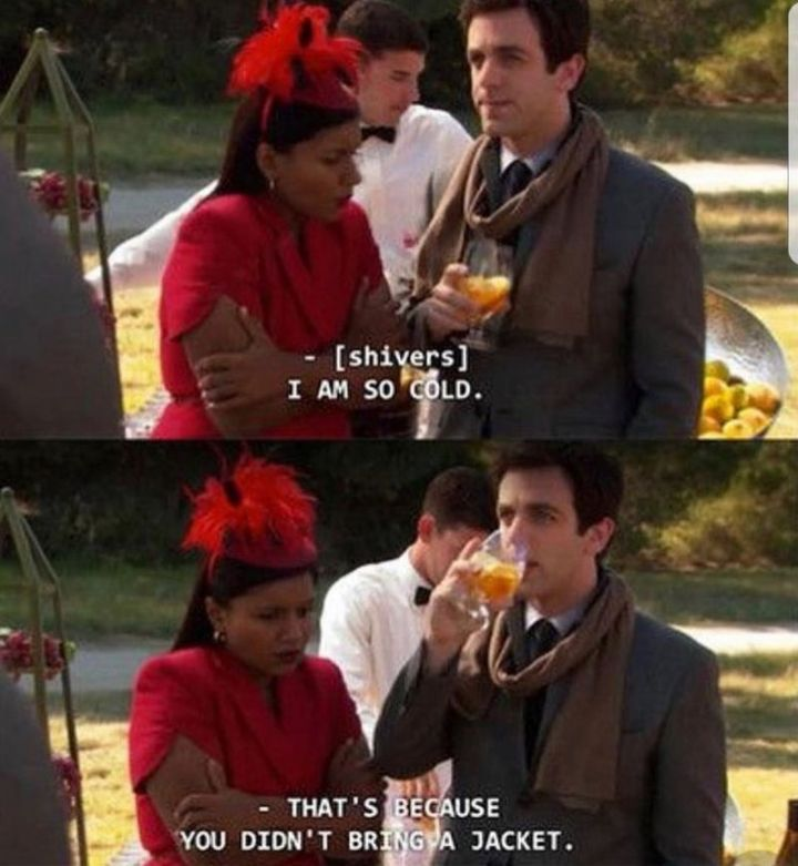 """57 Funny 'the Office' Memes - """"[shivers] I am so cold. That's because you didn't bring a jacket."""""""