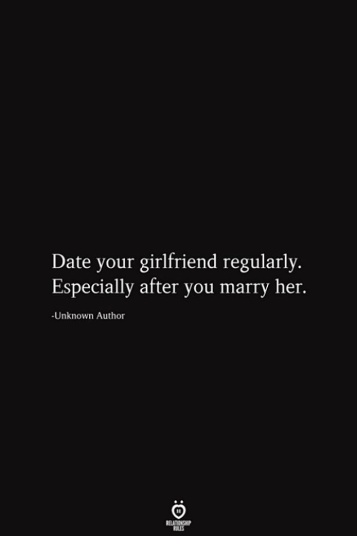 """59 Girlfriend Memes - """"Date your girlfriend regularly. Especially after you marry her."""""""