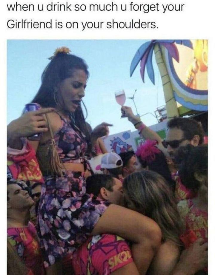 """59 Girlfriend Memes - """"When u drink so much u forget your girlfriend is on your shoulders."""""""