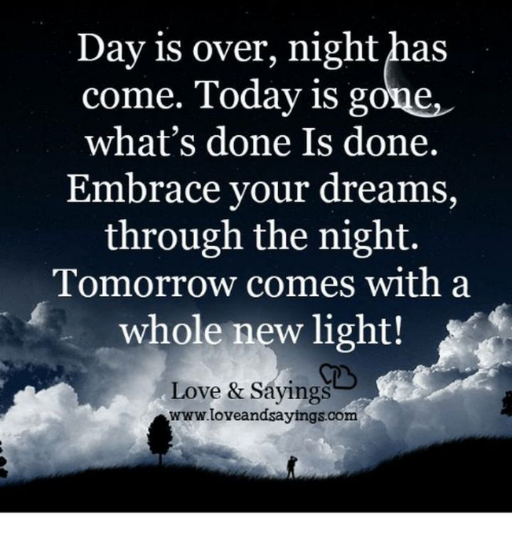 """51 Good Night Images and Quotes - """"Day is over, night has come. Today is gone, what's done is done. Embrace your dreams, through the night. Tomorrow comes with a whole new light!"""""""