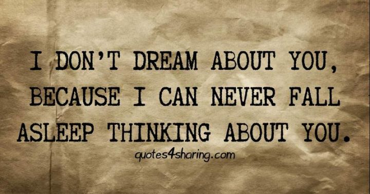 """51 Good Night Images and Quotes - """"I don't dream about you, because I can never fall asleep think about you."""""""
