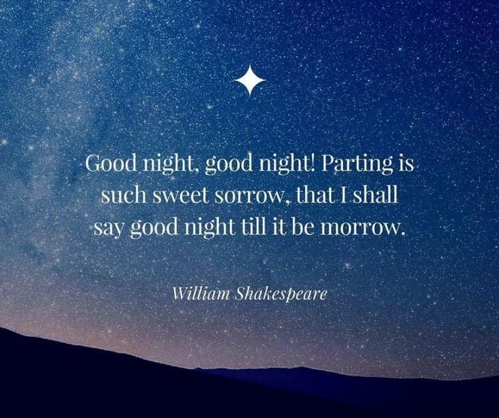 """51 Good Night Images and Quotes - """"Good night, good night! Parting is such sweet sorrow, that I shall say good night till it be morrow."""" - William Shakespeare"""