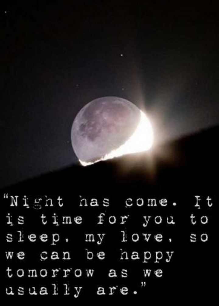 """51 Good Night Images and Quotes - """"Night has come. It is time for you to sleep, my love, so we can be happy tomorrow as we usually are."""""""