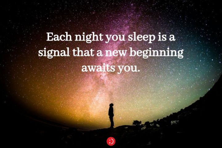 """51 Good Night Images and Quotes - """"Each night you sleep is a signal that a new beginning awaits you."""""""