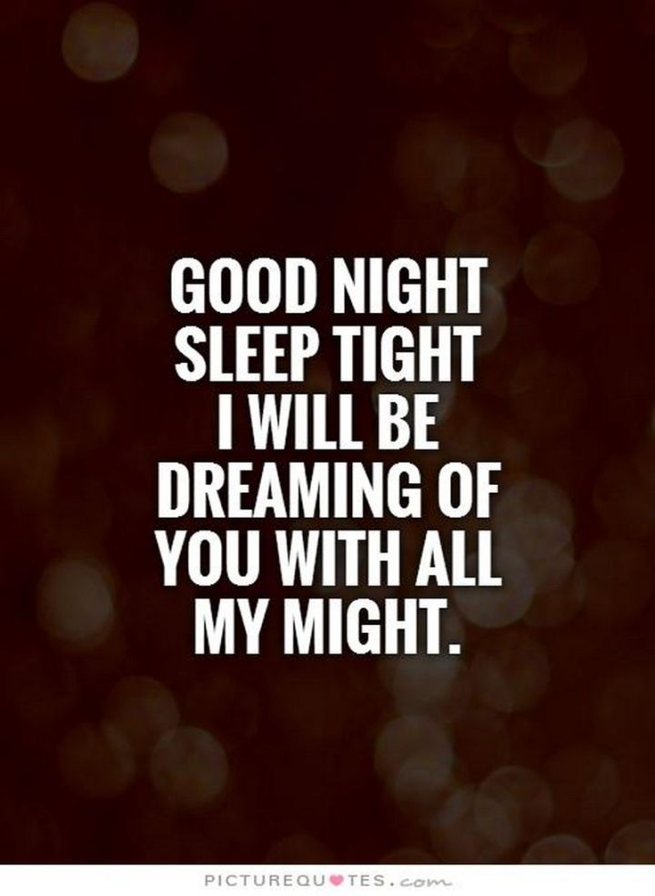 """51 Good Night Images and Quotes - """"Goodnight, sleep tight, I will be dreaming of you with all my might."""""""