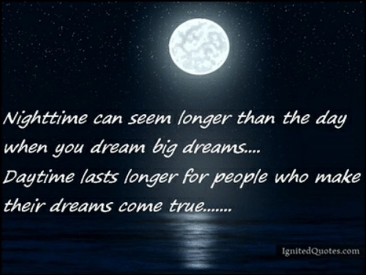 """51 Good Night Images and Quotes - """"Nighttime can seem longer than the day when you dream big dreams...Daytime lasts longer for people who make their dreams come true..."""""""