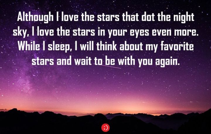 """51 Good Night Images and Quotes - """"Although I love the stars that dot the night sky, I love the stars in your eyes even more. While I sleep, I will think about my favorite stars and wait to be with you again."""""""